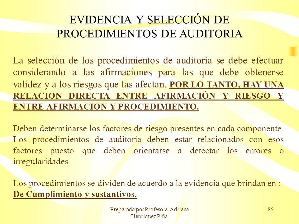Preparado por Profesora Adriana Henríquez Piña 85 EVIDENCIA Y SELECCIÓN DE PROCEDIMIENTOS DE AUDITORIA La selección de los procedimientos de auditoría