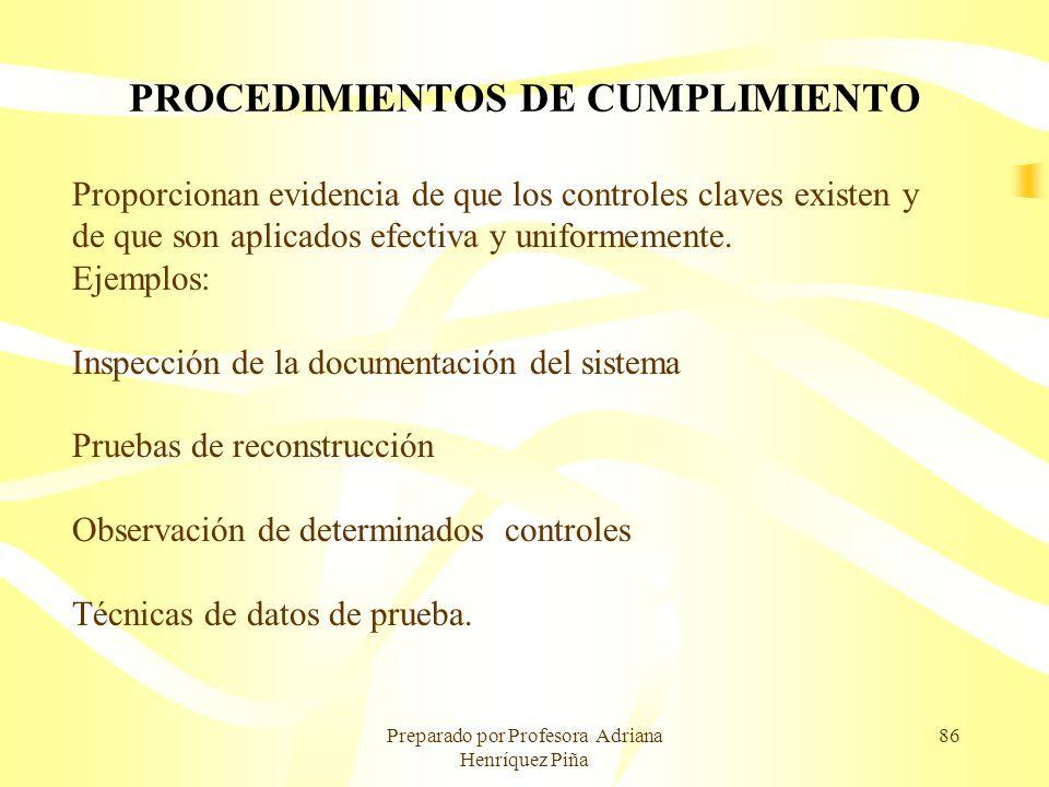 Preparado por Profesora Adriana Henríquez Piña 86 PROCEDIMIENTOS DE CUMPLIMIENTO Proporcionan evidencia de que los controles claves existen y de que s