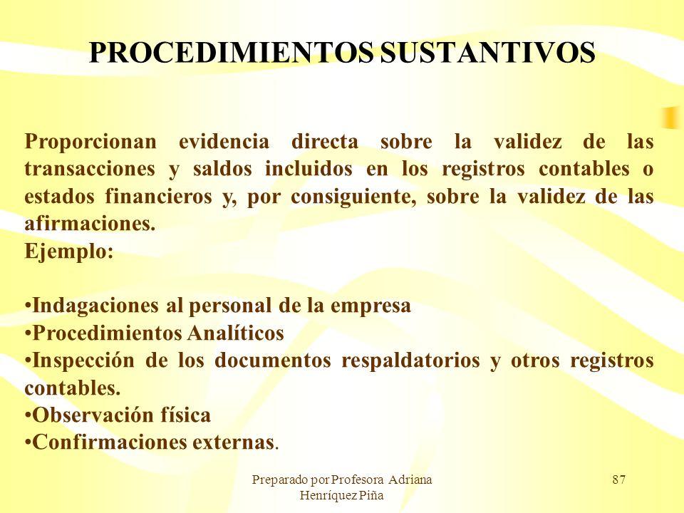 Preparado por Profesora Adriana Henríquez Piña 87 PROCEDIMIENTOS SUSTANTIVOS Proporcionan evidencia directa sobre la validez de las transacciones y sa