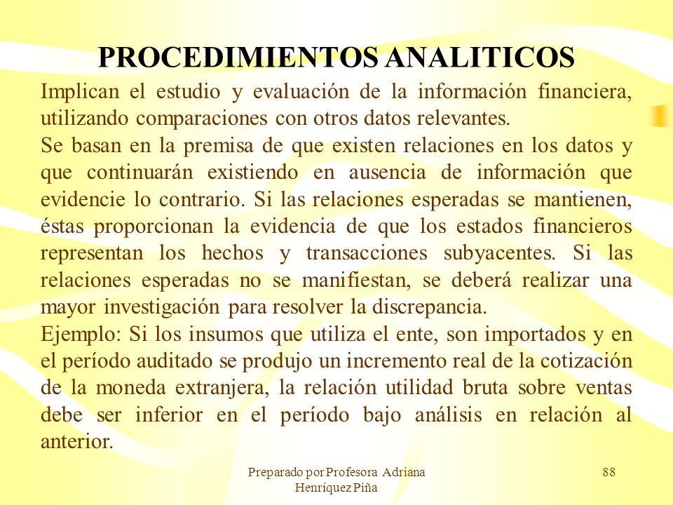 Preparado por Profesora Adriana Henríquez Piña 88 PROCEDIMIENTOS ANALITICOS Implican el estudio y evaluación de la información financiera, utilizando