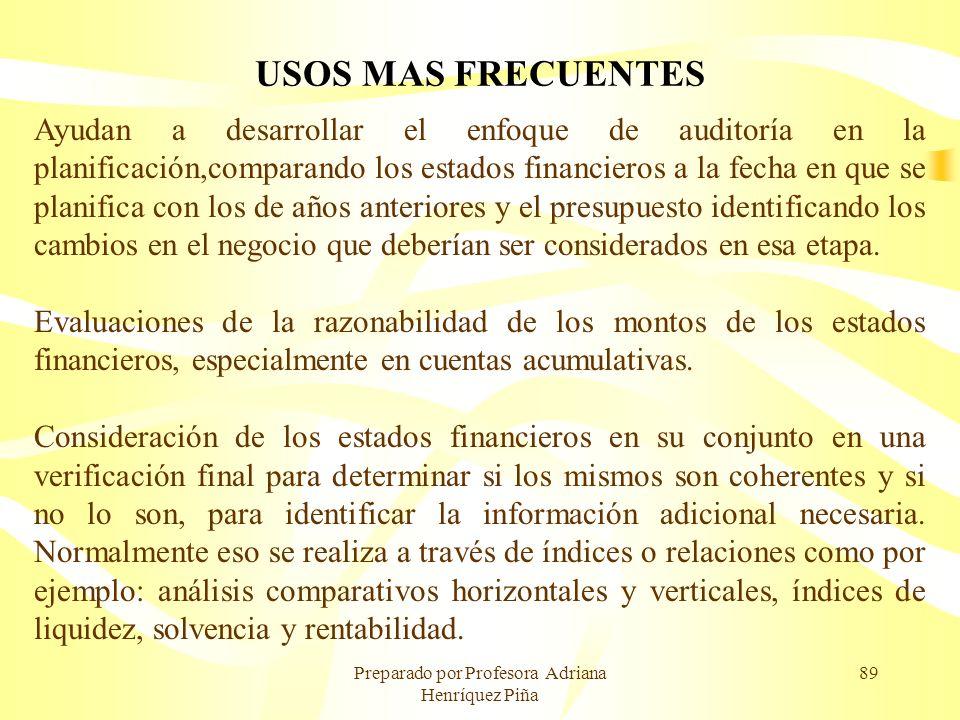 Preparado por Profesora Adriana Henríquez Piña 89 USOS MAS FRECUENTES Ayudan a desarrollar el enfoque de auditoría en la planificación,comparando los