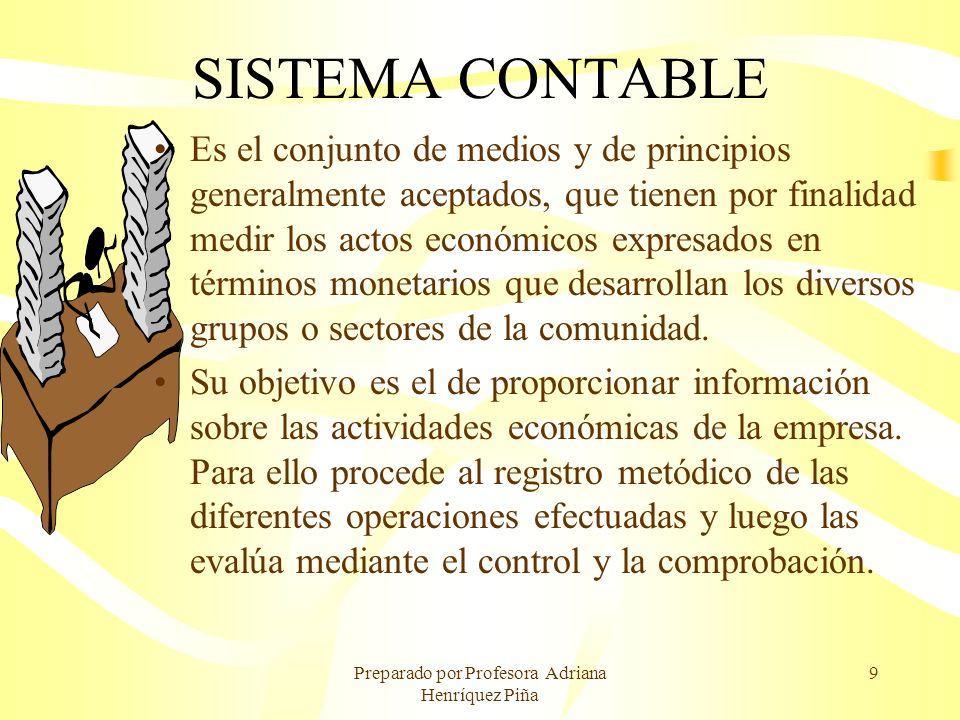 Preparado por Profesora Adriana Henríquez Piña 9 SISTEMA CONTABLE Es el conjunto de medios y de principios generalmente aceptados, que tienen por fina