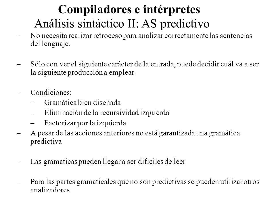 Análisis sintáctico II: AS predictivo Compiladores e intérpretes –No necesita realizar retroceso para analizar correctamente las sentencias del lengua