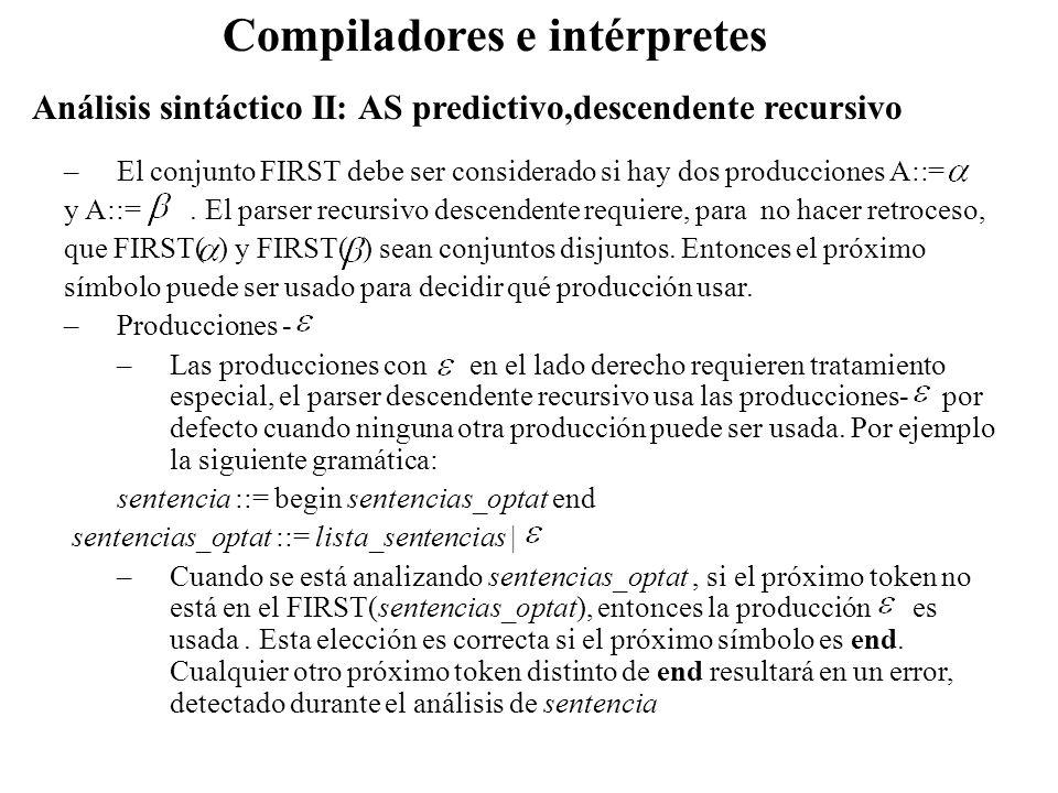 Análisis sintáctico II: AS predictivo,descendente recursivo Compiladores e intérpretes –El conjunto FIRST debe ser considerado si hay dos producciones