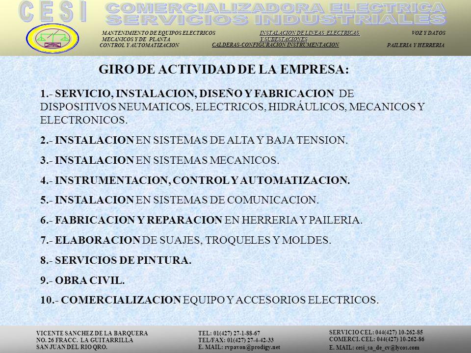 MANTENIMIENTO DE EQUIPOS ELECTRICOS MECANICOS Y DE PLANTA INSTALACION DE LINEAS ELECTRICAS Y SUBESTACIONES VOZ Y DATOS CONTROL Y AUTOMATIZACION CALDERAS-CONFIGURACION INSTRUMENTACION PAILERIA Y HERRERIA 1.- SERVICIO, INSTALACION, DISEÑO Y FABRICACION DE DISPOSITIVOS NEUMATICOS, ELECTRICOS, HIDRÁULICOS, MECANICOS Y ELECTRONICOS.