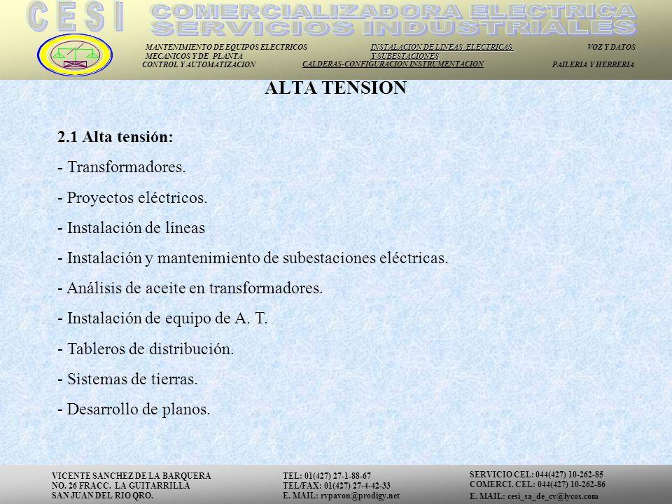 MANTENIMIENTO DE EQUIPOS ELECTRICOS MECANICOS Y DE PLANTA INSTALACION DE LINEAS ELECTRICAS Y SUBESTACIONES VOZ Y DATOS CONTROL Y AUTOMATIZACION CALDERAS-CONFIGURACION INSTRUMENTACION PAILERIA Y HERRERIA 2.1 Alta tensión: - Transformadores.