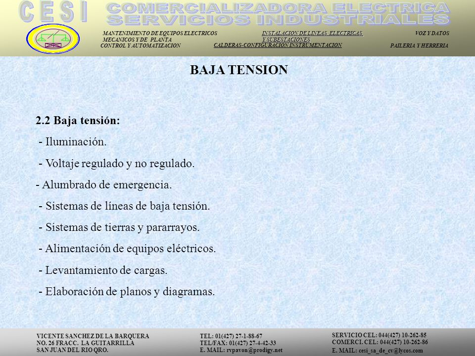 MANTENIMIENTO DE EQUIPOS ELECTRICOS MECANICOS Y DE PLANTA INSTALACION DE LINEAS ELECTRICAS Y SUBESTACIONES VOZ Y DATOS CONTROL Y AUTOMATIZACION CALDERAS-CONFIGURACION INSTRUMENTACION PAILERIA Y HERRERIA 2.2 Baja tensión: - Iluminación.