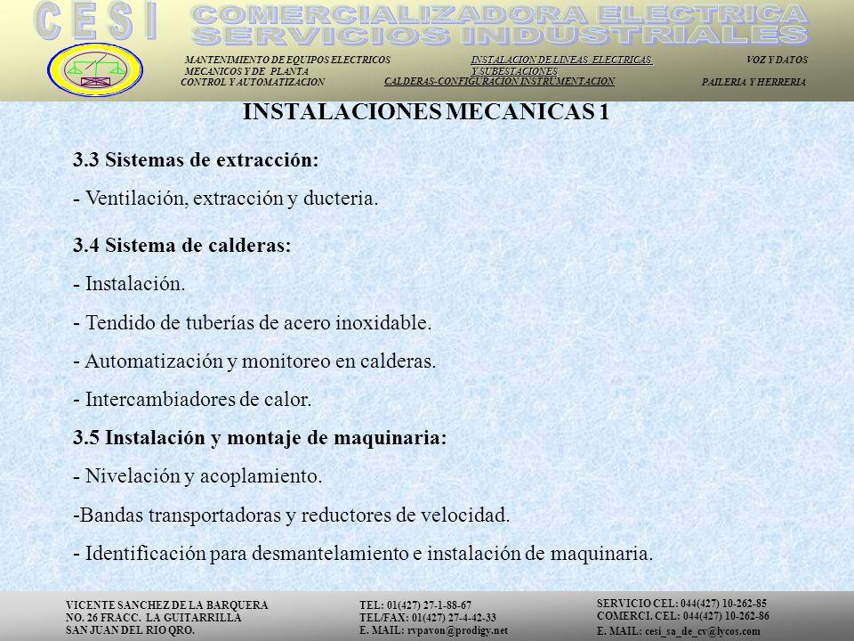 MANTENIMIENTO DE EQUIPOS ELECTRICOS MECANICOS Y DE PLANTA INSTALACION DE LINEAS ELECTRICAS Y SUBESTACIONES VOZ Y DATOS CONTROL Y AUTOMATIZACION CALDERAS-CONFIGURACION INSTRUMENTACION PAILERIA Y HERRERIA 3.3 Sistemas de extracción: - Ventilación, extracción y ducteria.