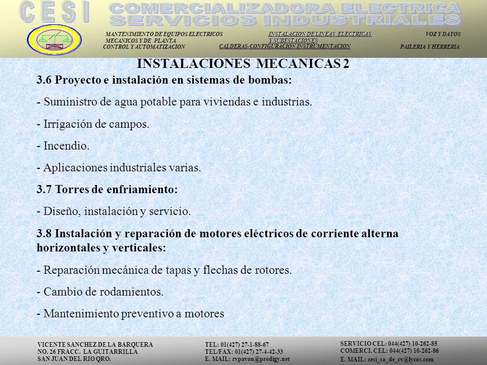 MANTENIMIENTO DE EQUIPOS ELECTRICOS MECANICOS Y DE PLANTA INSTALACION DE LINEAS ELECTRICAS Y SUBESTACIONES VOZ Y DATOS CONTROL Y AUTOMATIZACION CALDERAS-CONFIGURACION INSTRUMENTACION PAILERIA Y HERRERIA 3.6 Proyecto e instalación en sistemas de bombas: - Suministro de agua potable para viviendas e industrias.