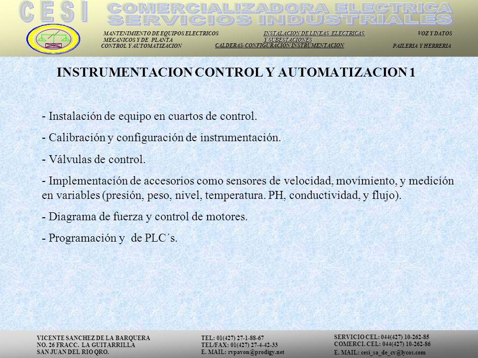 MANTENIMIENTO DE EQUIPOS ELECTRICOS MECANICOS Y DE PLANTA INSTALACION DE LINEAS ELECTRICAS Y SUBESTACIONES VOZ Y DATOS CONTROL Y AUTOMATIZACION CALDERAS-CONFIGURACION INSTRUMENTACION PAILERIA Y HERRERIA - Instalación de equipo en cuartos de control.