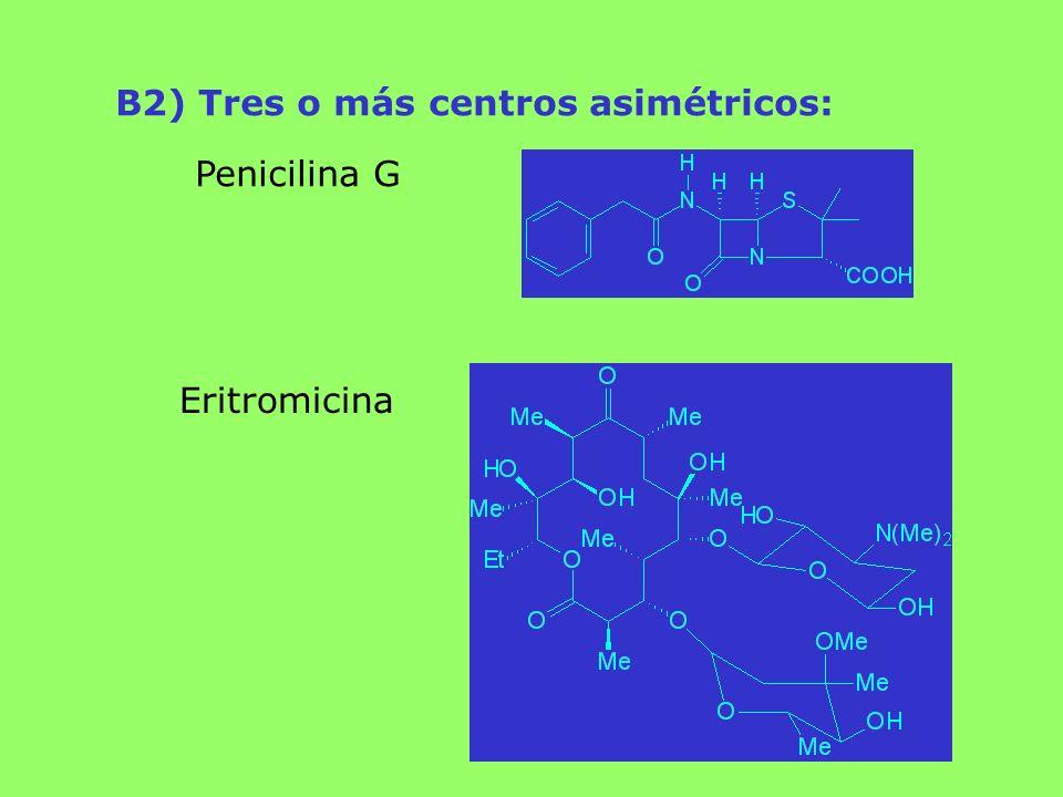 B2) Tres o más centros asimétricos: Penicilina G Eritromicina