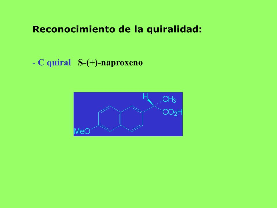 QUIRALIDAD Y ACCIÓN FARMACOLÓGICA La quiralidad no es condición para que una sustancia presente efecto farmacológico Si una sustancia activa es quiral se debe averiguar cuál es la orientación espacial de los átomos responsable de la actividad.