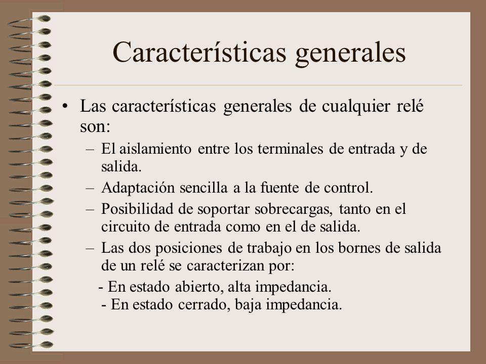 Características generales Para los relés de estado sólido se pueden añadir : –Gran número de conmutaciones y larga vida útil.