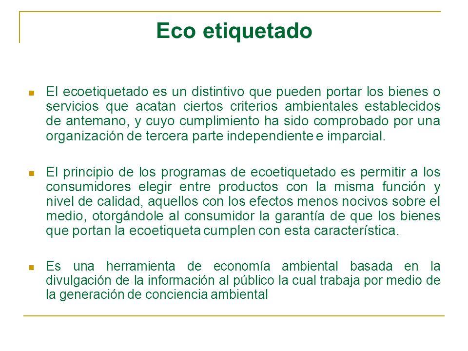 Eco etiquetado El ecoetiquetado es un distintivo que pueden portar los bienes o servicios que acatan ciertos criterios ambientales establecidos de ant