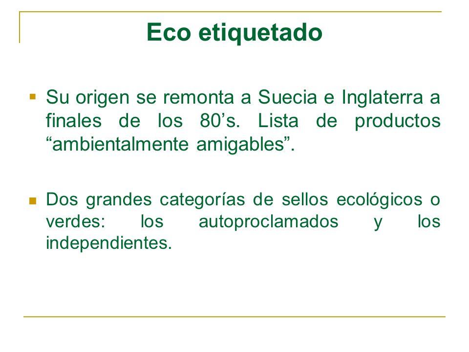 Eco etiquetado Su origen se remonta a Suecia e Inglaterra a finales de los 80s. Lista de productos ambientalmente amigables. Dos grandes categorías de