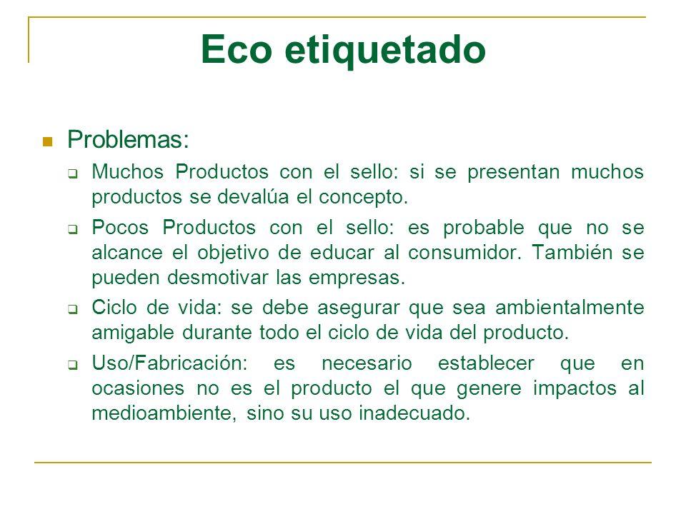 Eco etiquetado Problemas: Muchos Productos con el sello: si se presentan muchos productos se devalúa el concepto. Pocos Productos con el sello: es pro