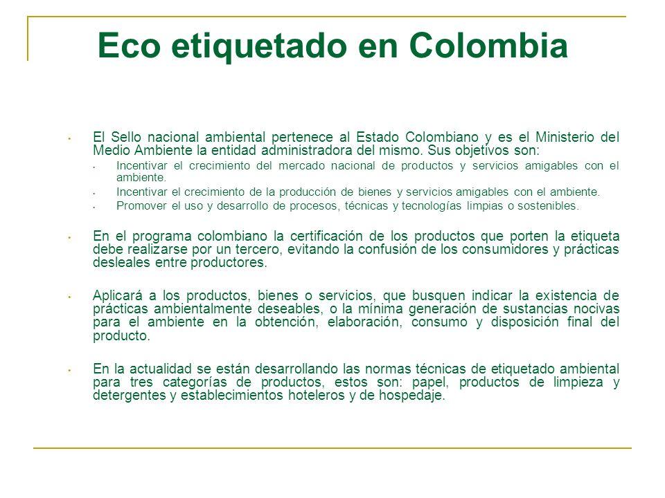 Eco etiquetado en Colombia El Sello nacional ambiental pertenece al Estado Colombiano y es el Ministerio del Medio Ambiente la entidad administradora