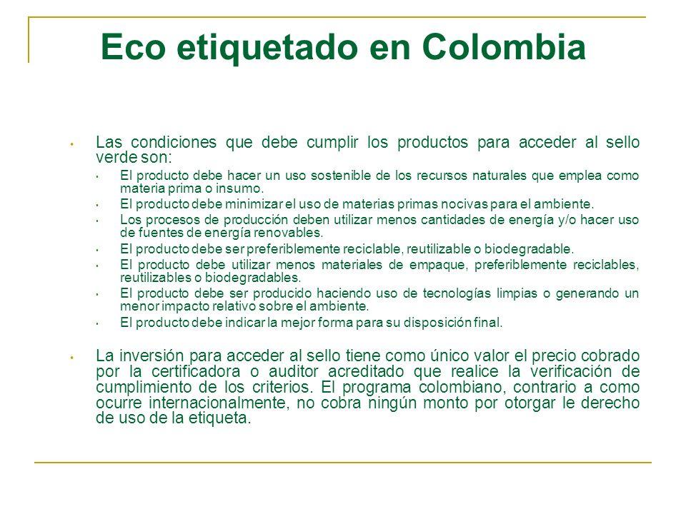 Eco etiquetado en Colombia Las condiciones que debe cumplir los productos para acceder al sello verde son: El producto debe hacer un uso sostenible de