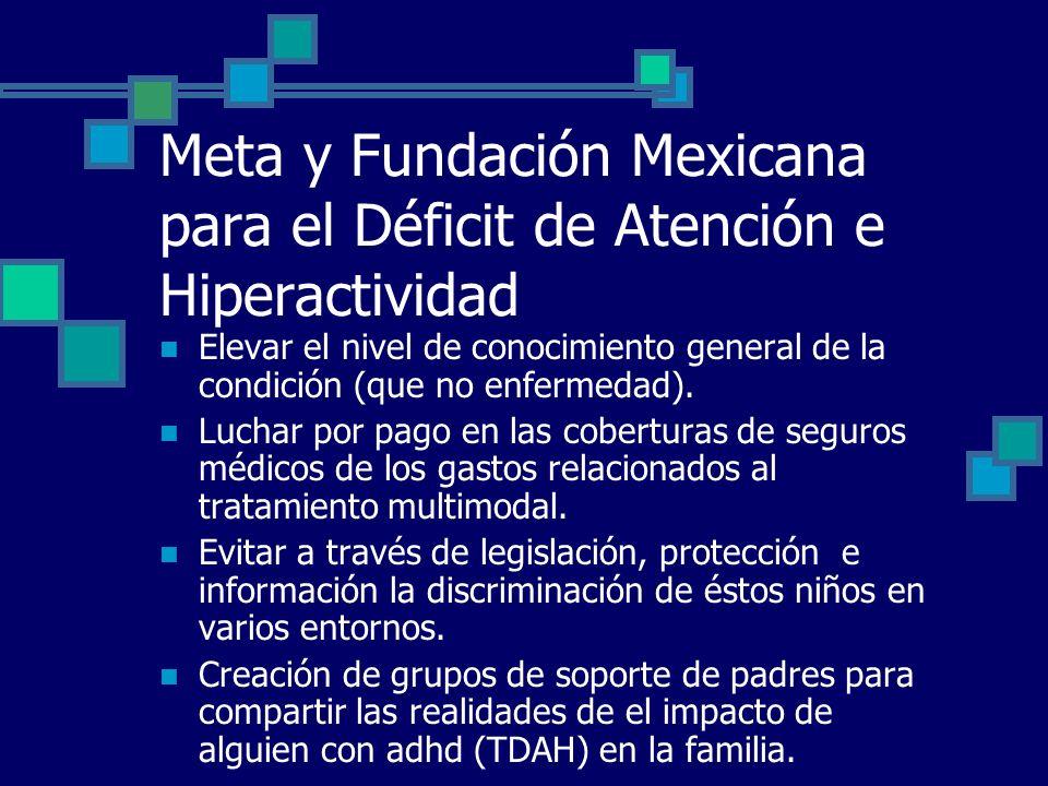 Meta y Fundación Mexicana para el Déficit de Atención e Hiperactividad Elevar el nivel de conocimiento general de la condición (que no enfermedad). Lu