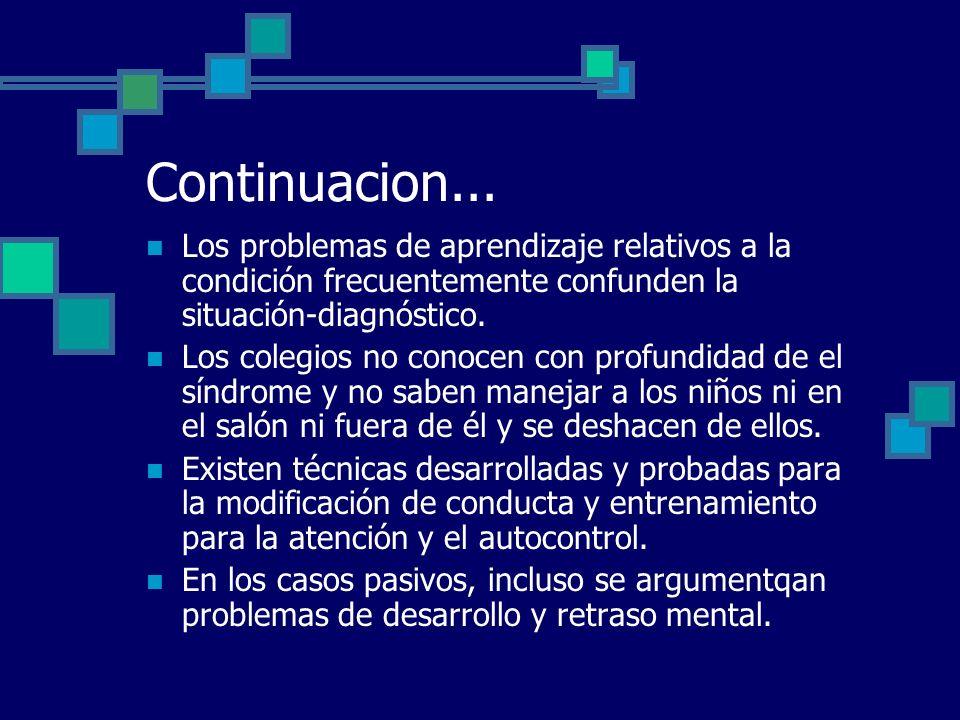 Continuacion... Los problemas de aprendizaje relativos a la condición frecuentemente confunden la situación-diagnóstico. Los colegios no conocen con p