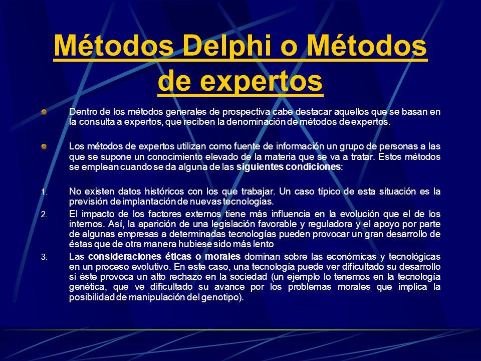 Métodos Delphi o Métodos de expertos Dentro de los métodos generales de prospectiva cabe destacar aquellos que se basan en la consulta a expertos, que