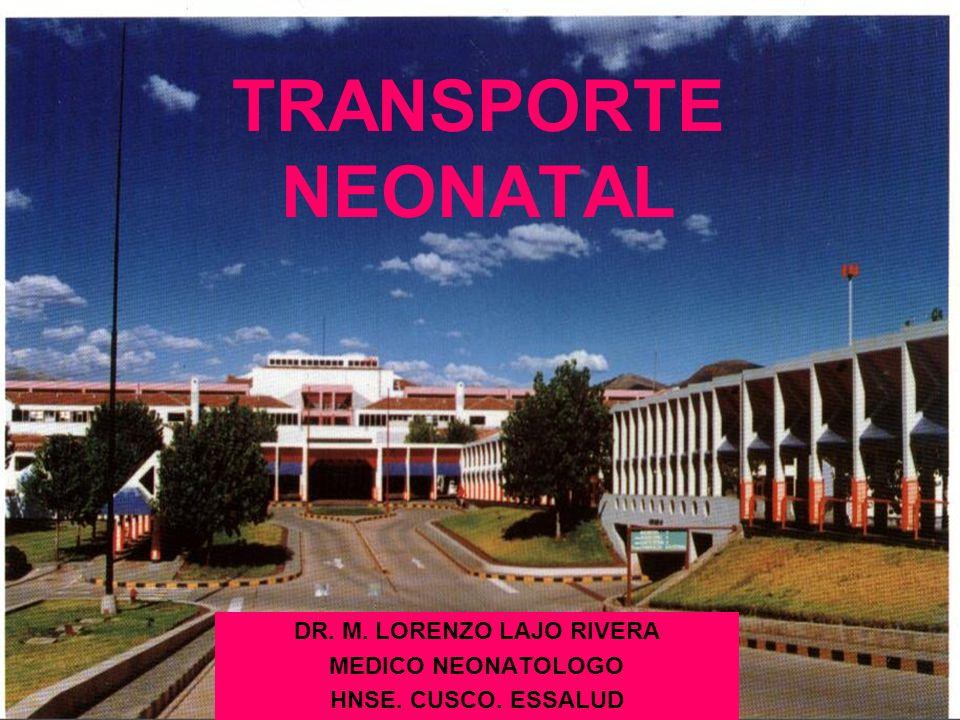 TRANSPORTE NEONATAL DR. M. LORENZO LAJO RIVERA MEDICO NEONATOLOGO HNSE. CUSCO. ESSALUD