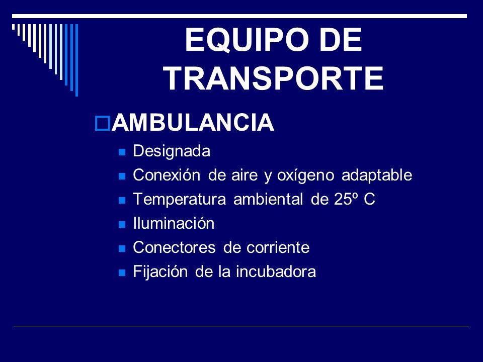 EQUIPO DE TRANSPORTE AMBULANCIA Designada Conexión de aire y oxígeno adaptable Temperatura ambiental de 25º C Iluminación Conectores de corriente Fija