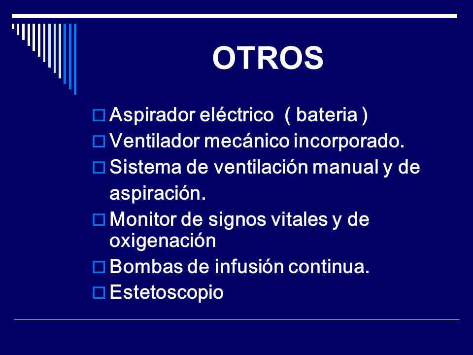 OTROS Aspirador eléctrico ( bateria ) Ventilador mecánico incorporado. Sistema de ventilación manual y de aspiración. Monitor de signos vitales y de o