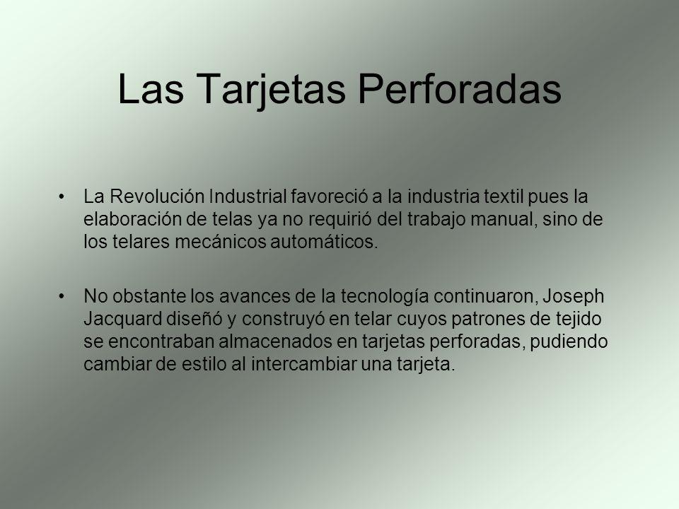 Las Tarjetas Perforadas La Revolución Industrial favoreció a la industria textil pues la elaboración de telas ya no requirió del trabajo manual, sino
