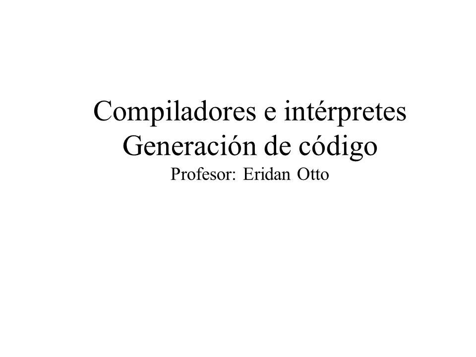 Compiladores e intérpretes Generación de código Profesor: Eridan Otto