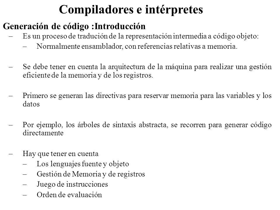 Generación de código :Introducción Compiladores e intérpretes –Es un proceso de tradución de la representación intermedia a código objeto: –Normalment