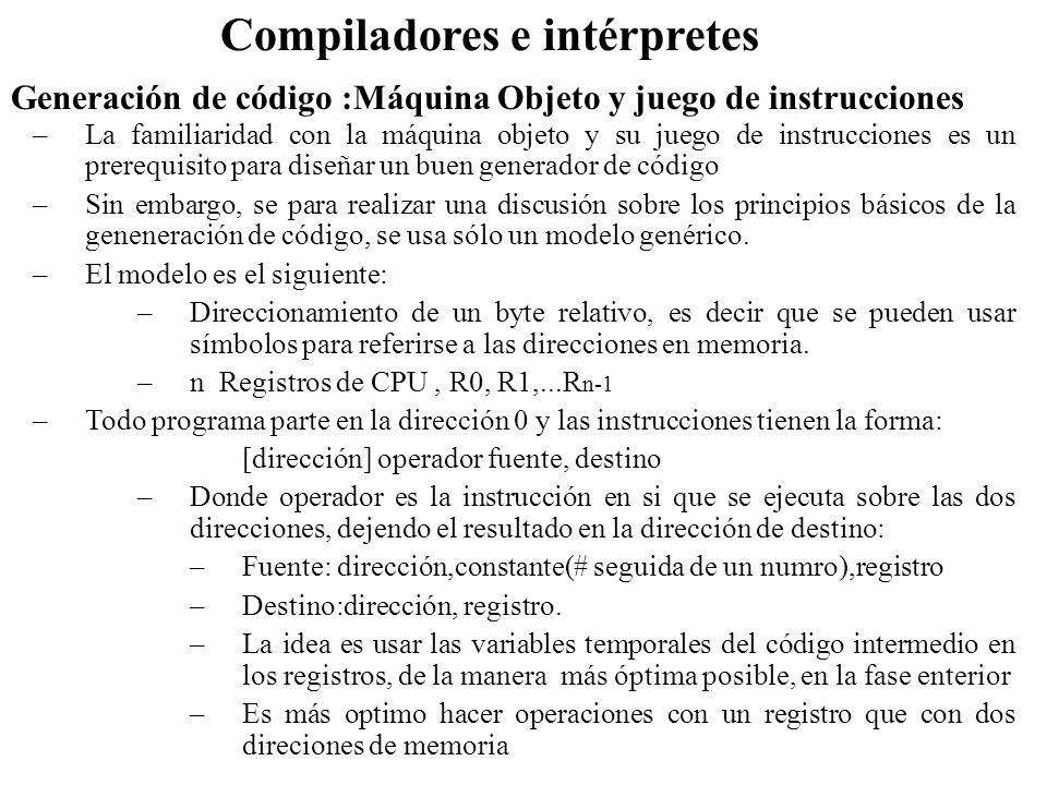 Generación de código :Máquina Objeto y juego de instrucciones Compiladores e intérpretes –La familiaridad con la máquina objeto y su juego de instrucc