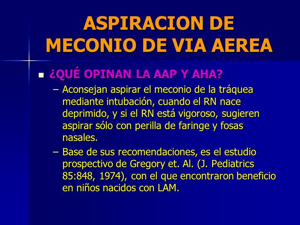 ASPIRACION DE MECONIO DE VIA AEREA Aspiración sistemática intraparto (antes del nacimiento de hombros) de orofaringe y fosas nasales. Aspiración siste