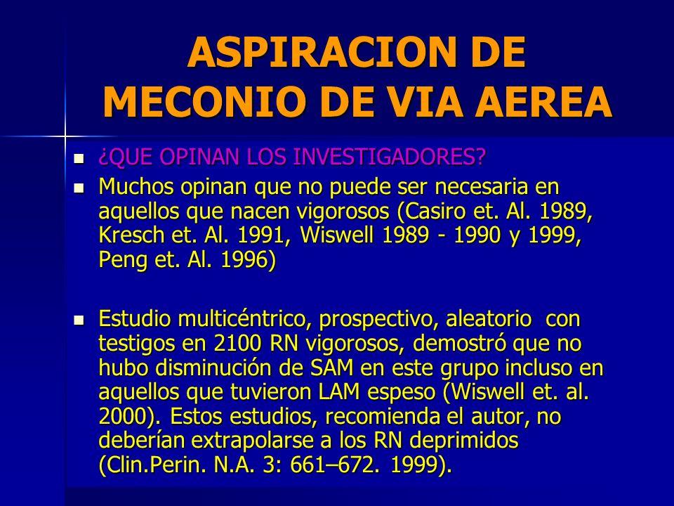 ASPIRACION DE MECONIO DE VIA AEREA ¿QUÉ OPINAN LA AAP Y AHA? ¿QUÉ OPINAN LA AAP Y AHA? –Aconsejan aspirar el meconio de la tráquea mediante intubación