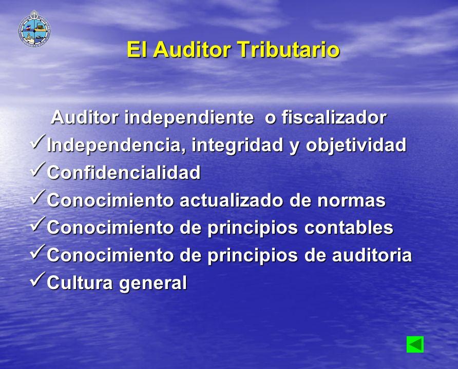 El Auditor Tributario Auditor independiente o fiscalizador Auditor independiente o fiscalizador Independencia, integridad y objetividad Independencia,