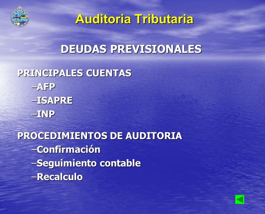 DEUDAS PREVISIONALES PRINCIPALES CUENTAS –AFP –ISAPRE –INP PROCEDIMIENTOS DE AUDITORIA –Confirmación –Seguimiento contable –Recalculo Auditoria Tribut