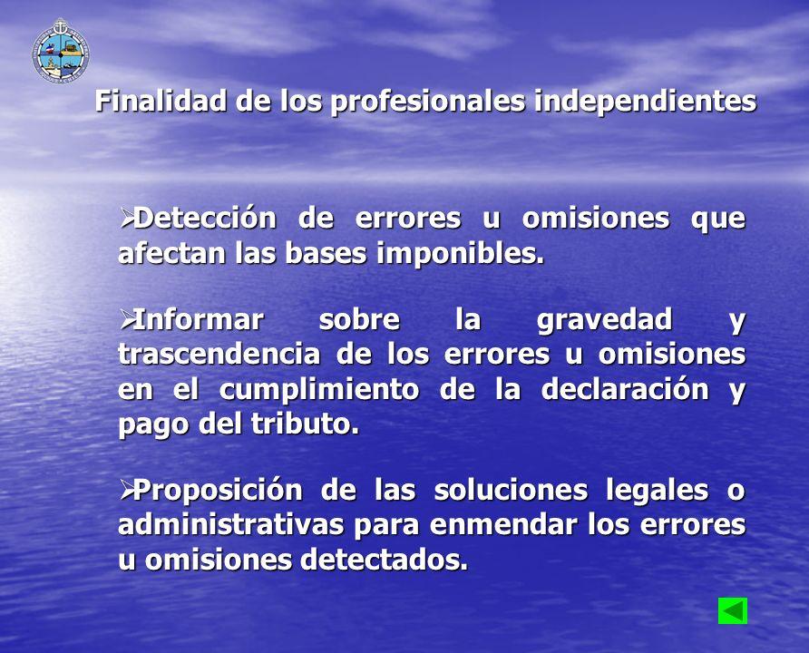 Finalidad de los profesionales independientes Detección de errores u omisiones que afectan las bases imponibles. Detección de errores u omisiones que