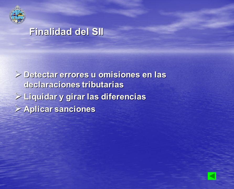 Finalidad del SII Detectar errores u omisiones en las declaraciones tributarias Detectar errores u omisiones en las declaraciones tributarias Liquidar