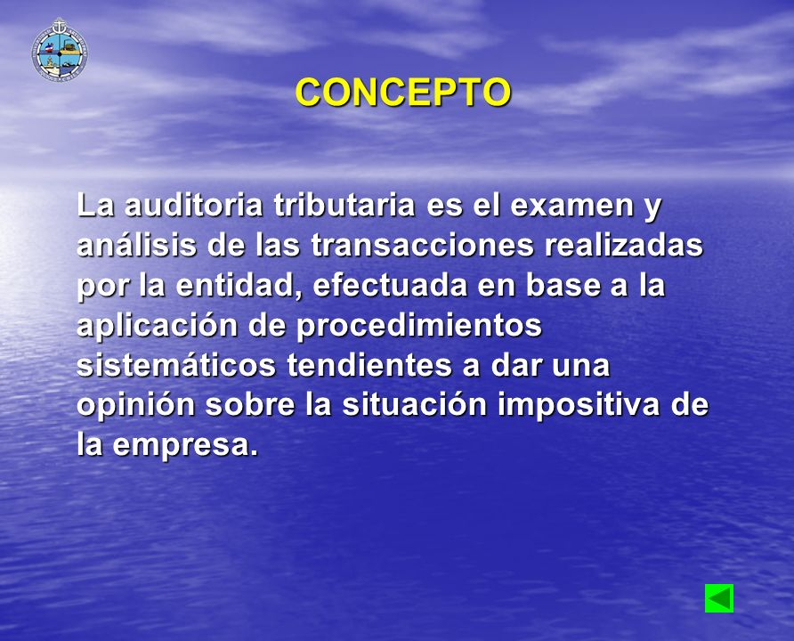 CONCEPTO La auditoria tributaria es el examen y análisis de las transacciones realizadas por la entidad, efectuada en base a la aplicación de procedim