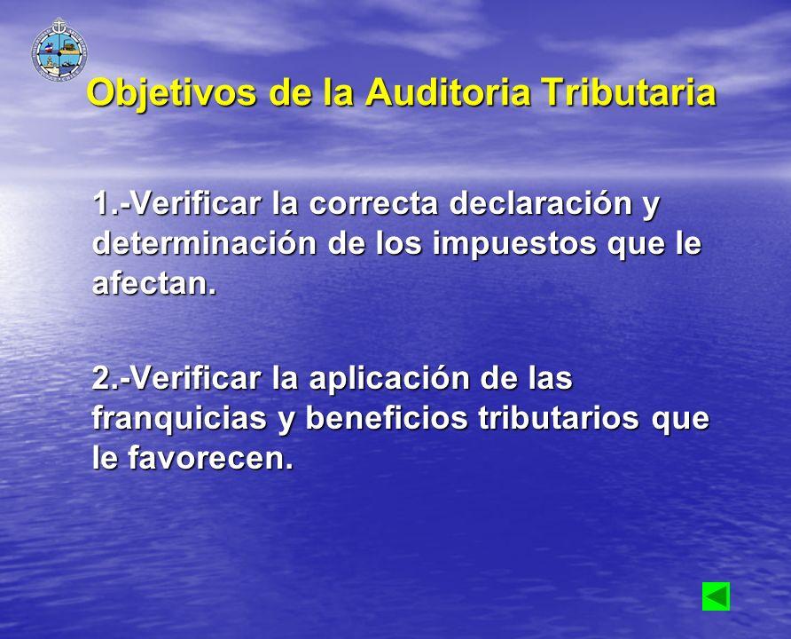 Objetivos de la Auditoria Tributaria 1.-Verificar la correcta declaración y determinación de los impuestos que le afectan. 2.-Verificar la aplicación