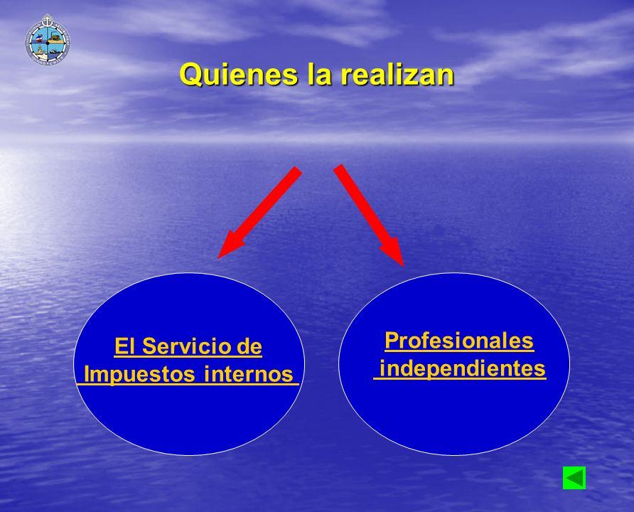 Quienes la realizan Profesionales independientes El Servicio de Impuestos internos