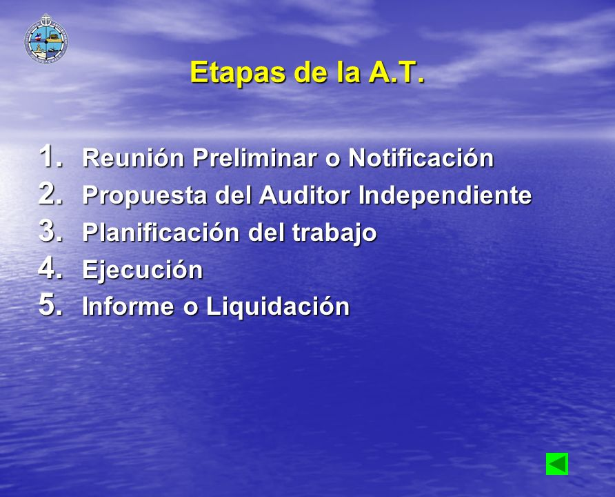 Etapas de la A.T. 1. Reunión Preliminar o Notificación 2. Propuesta del Auditor Independiente 3. Planificación del trabajo 4. Ejecución 5. Informe o L