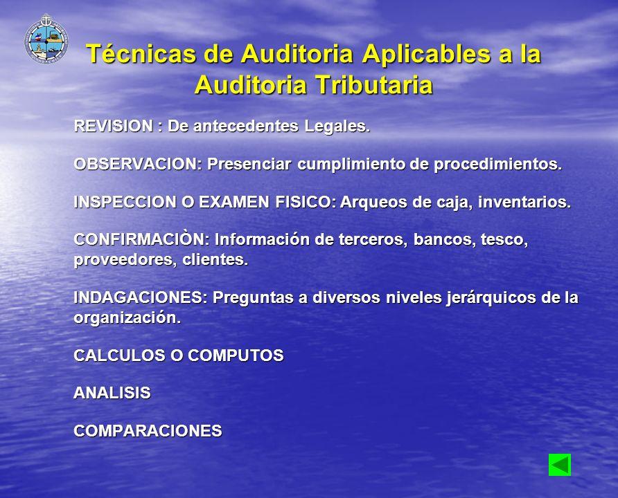 Técnicas de Auditoria Aplicables a la Auditoria Tributaria REVISION : De antecedentes Legales. OBSERVACION: Presenciar cumplimiento de procedimientos.
