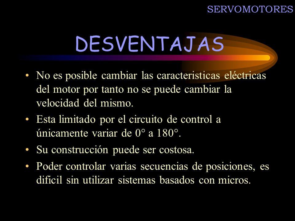 SERVOMOTORES DESVENTAJAS No es posible cambiar las caracteristicas eléctricas del motor por tanto no se puede cambiar la velocidad del mismo. Esta lim