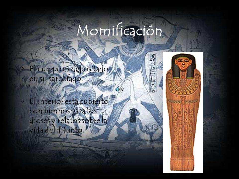 Momificación El cuerpo es depositado en su sarcófago. El interior está cubierto con himnos para los dioses y relatos sobre la vida del difunto.