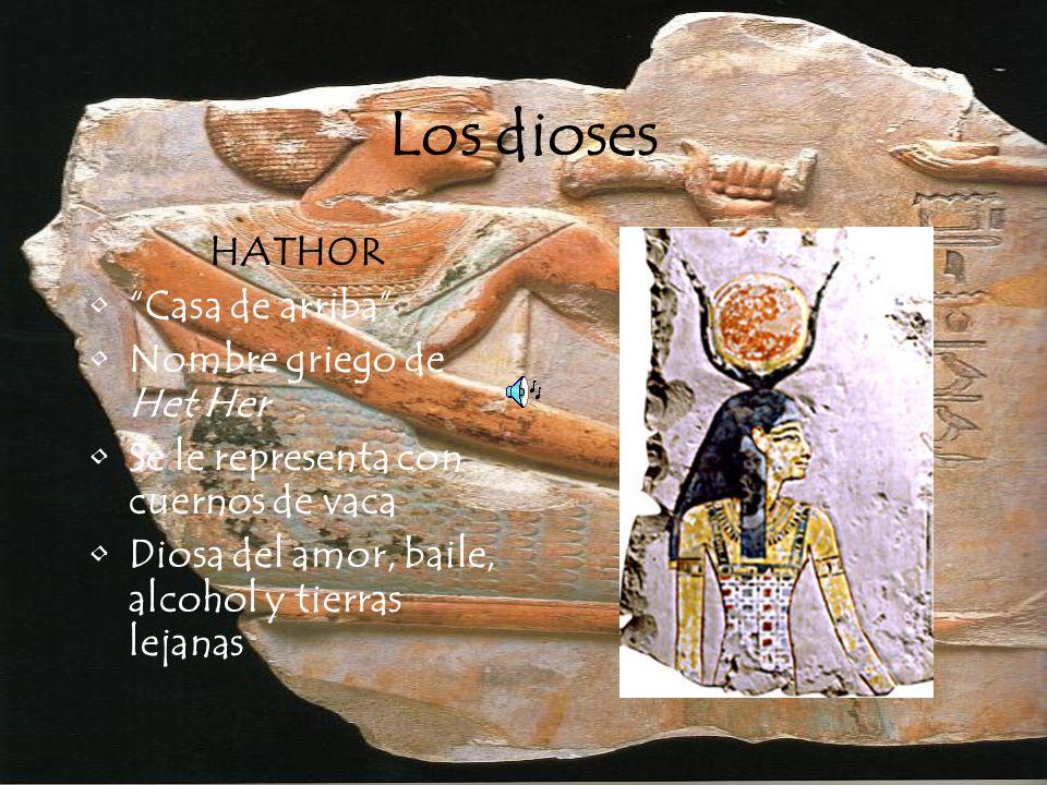 Los dioses HATHOR Casa de arriba Nombre griego de Het Her Se le representa con cuernos de vaca Diosa del amor, baile, alcohol y tierras lejanas