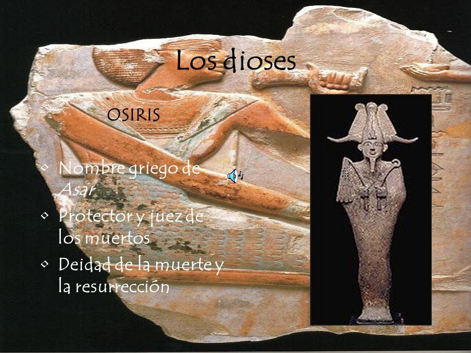 Los dioses OSIRIS Nombre griego de Asar Protector y juez de los muertos Deidad de la muerte y la resurrección