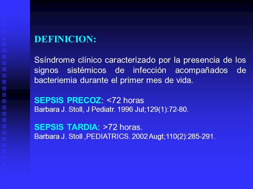 CARACTERISTICAS DE SEPSIS NEONATAL CARACTERISTICATEMPRANATARDIA INICIO < 72 HORAS > 72 HORAS INCIDENCIA 0.1 – 0.4 % 1.5 – 25 % MORTALIDAD 15 – 45 % 10 – 20 % MORBILIDAD DISCAPACID NEUROLOG HOSPITALIZAC.