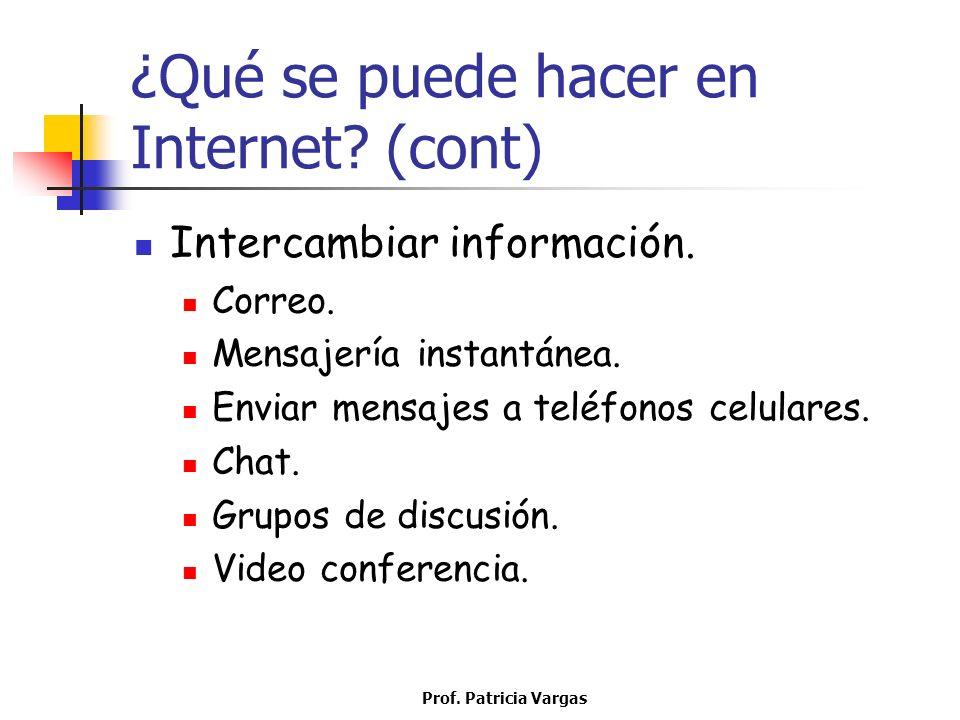 Prof. Patricia Vargas ¿Qué se puede hacer en Internet? (cont) Intercambiar información. Correo. Mensajería instantánea. Enviar mensajes a teléfonos ce