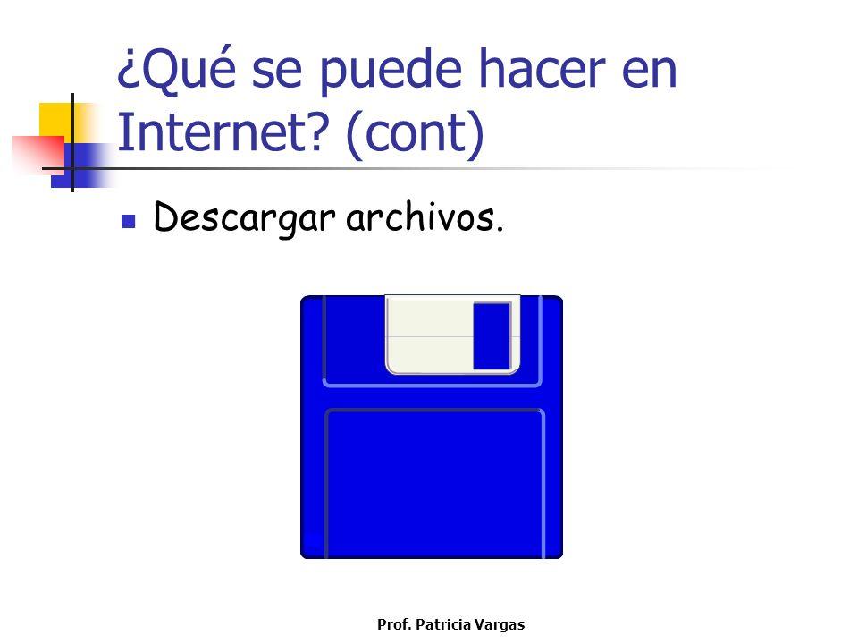 Prof. Patricia Vargas ¿Qué se puede hacer en Internet? (cont) Descargar archivos.